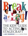 Break a Leg!: The Kid's Guide to Acting and Stagecraft