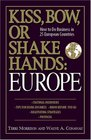 Kiss Bow or Shake Hands Europe How to Do Business in 25 European Countries