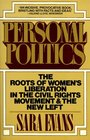 Personal Politics : The Roots of Women's Liberation in the Civil Rights Movement  the New Left