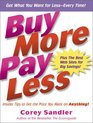 Buy More, Pay Less : Insider Tips to Get the Price You Want on Anything