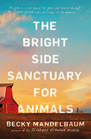 The Bright Side Sanctuary for Animals A Novel