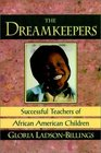 The Dreamkeepers  Successful Teachers of African American Children