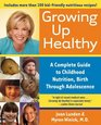 Growing Up Healthy  A Complete Guide to Childhood Nutrition Birth Through Adolescence