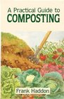 A PRACTICAL GUIDE TO COMPOSTING