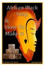 African Black Soap  How to Make It A Complete Guide to African Black Soap