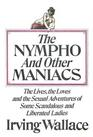 The Nympho and Other Maniacs  The Lives the Loves and the Sexual Adventures of Some Scandalous and Liberated Ladies