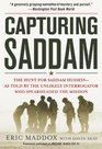 Capturing Saddam The Hunt for Saddam Hussein--As Told by the Unlikely Interrogator Who Spearheaded the Mission