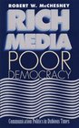Rich Media, Poor Democracy: Communication Politics in Dubious Times (The History of Communication)