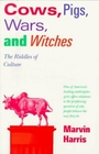 Cows, Pigs, Wars, and Witches : The Riddles of Culture