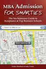 MBA Admission for Smarties: The No-Nonsense Guide to Acceptance at Top Business Schools