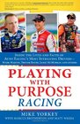Playing with Purpose Racing Inside the Lives and Faith of Auto Racing's Most Intrguing Drivers