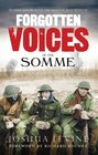 Forgotten Voices of the Somme The Most Devastating Battle of the Great War in the Words of Those Who Survived