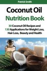 Coconut Oil Nutrition Book 30 Coconut Oil Recipes and 130 Applications for Weight Loss Hair Loss Beauty and Health