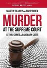 Murder at the Supreme Court Lethal Crimes and Landmark Cases