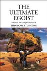 The Ultimate Egoist Volume I The Complete Stories of Theodore Sturgeon