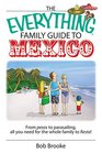The Everything Family Guide To Mexico From Pesos to Parasailing All You Need for the Whole Family to Fiesta