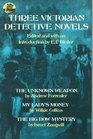 Three Victorian Detective Novels The Unknown Weapon/My Lady's Monkey/The Big Bow Mystery
