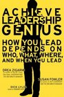 Achieve Leadership Genius How You Lead Depends on Who What Where and When You Lead