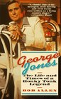 George Jones The Life and Times of a Honky Tonk Legend