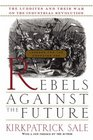 Rebels Against the Future The Luddites and Their War on the Industrial Revolution  Lessons for the Computer Age