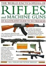 The Illustrated Encyclopedia of Rifles and Machine Guns An illustrated historical reference to over 500 military law enforcement  and antique firearms  a comprehensi