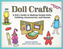 Doll Crafts A Kid's Guide to Making Simple Dolls Clothing Accessories and Houses