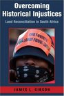 Overcoming Historical Injustices Land Reconciliation in South Africa