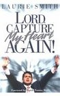 Lord Capture My Heart Again
