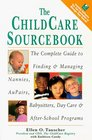 The Childcare Sourcebook The Complete Guide to Finding and Managing Nannies Au Pairs Babysitters Day Care and Nursery School