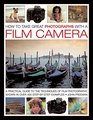 How To Take Great Photographs With A Film Camera A Practical Guide To the Techniques of Film Photography Shown In Over 400 Step-By-Step Examples