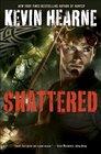 Shattered (Iron Druid Chronicles, Bk 7)