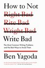 How to Not Write Bad The Most Common Writing Problems and the Best Ways to Avoid Them