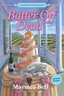 Batter Off Dead: A Southern Cake Baker Mystery