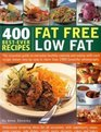 400 Best-Ever Recipes Fat Free Low Fat The Essential Guide to Everyday Healthy Cooking and Eating with Each Recipe Shown Step-by-Step in More than 1200 Beautiful Photographs