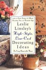 Leslie Linsley's HighStyle LowCost Decorating Ideas  Fresh Easy Ways to Liven Up Every Room in the House