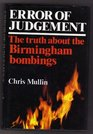Error of Judgement The Truth About the Birmingham Bombings