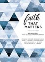 Faith That Matters 365 Devotions from Classic Christian Leaders