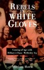 Rebels in White Gloves  Coming of Age with Hillary's Class--Wellesley '69