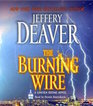 The Burning Wire (Lincoln Rhyme, Bk 9) (Audio CD) (Abridged)