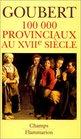 Cent Mille Provinciaux au XVIIe Sicle
