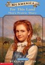 For This Land: Meg's Prairie Diary, Book Two (My America)