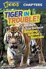National Geographic Kids Chapters Tiger in Trouble and More True Stories of Amazing Animal Rescues