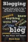Blogging The Super Simple Guide On How To Make Money Blogging in 2016 - Stop Working and Start Blogging
