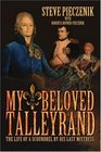 My Beloved Talleyrand The Life of a Scoundrel by His Last Mistress