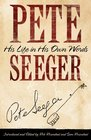 Pete Seeger His Life in His Own Words