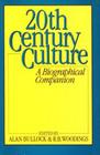 Twentieth Century Culture A Biographical Companion