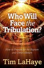 Who Will Face the Tribulation How to Prepare for the Rapture and Christ's Return
