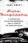 Auto Biography A Classic Car an Outlaw Motorhead and 57 Years of the American Dream