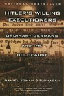Hitler\'s Willing Executioners: Ordinary Germans and the Holocaust