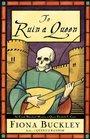 To Ruin A Queen (Ursula Blanchard, Bk 4)